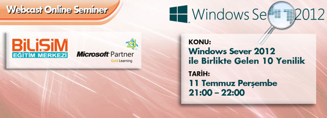Webcast – Windows Server 2012 İle Birlikte Gelen 10 Yenilik